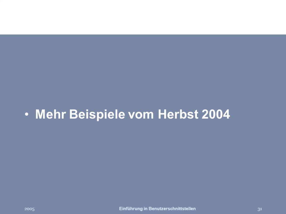 2005Einführung in Benutzerschnittstellen31 Mehr Beispiele vom Herbst 2004