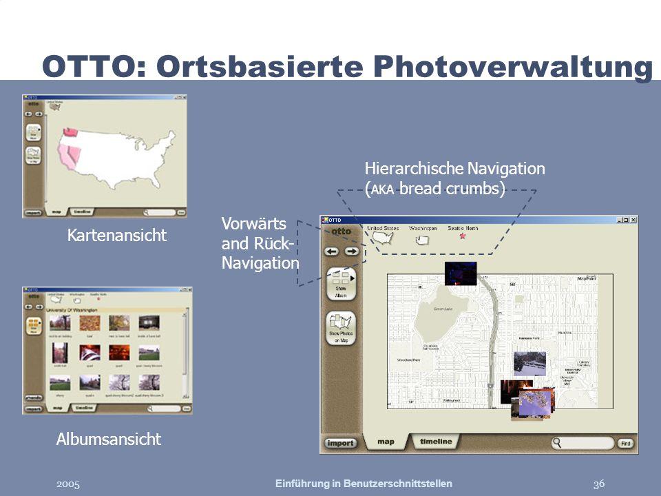 2005Einführung in Benutzerschnittstellen36 OTTO: Ortsbasierte Photoverwaltung Kartenansicht Albumsansicht Vorwärts and Rück- Navigation Hierarchische