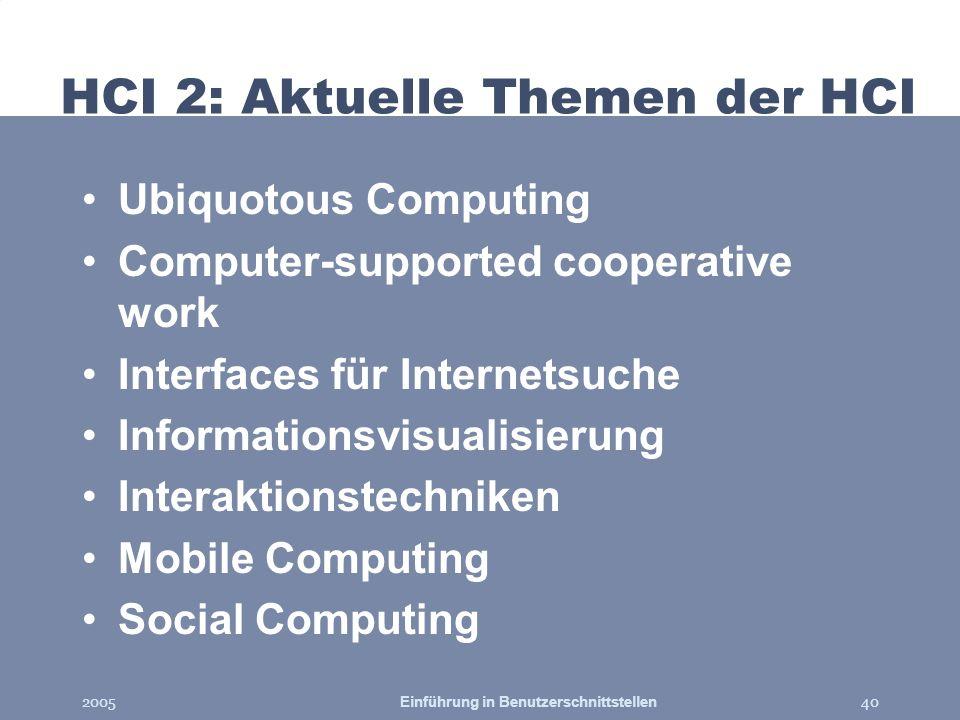 2005Einführung in Benutzerschnittstellen40 HCI 2: Aktuelle Themen der HCI Ubiquotous Computing Computer-supported cooperative work Interfaces für Inte