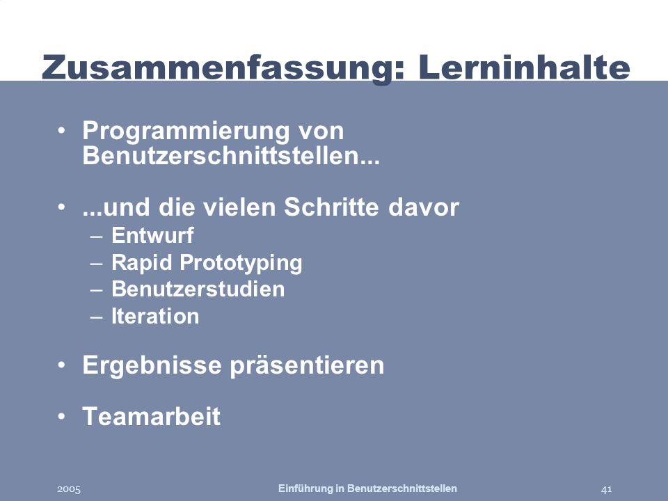 2005Einführung in Benutzerschnittstellen41 Zusammenfassung: Lerninhalte Programmierung von Benutzerschnittstellen......und die vielen Schritte davor –