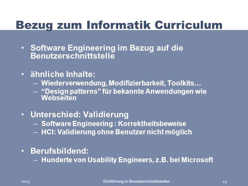 2005Einführung in Benutzerschnittstellen44 Bezug zum Informatik Curriculum Software Engineering im Bezug auf die Benutzerschnittstelle ähnliche Inhalt