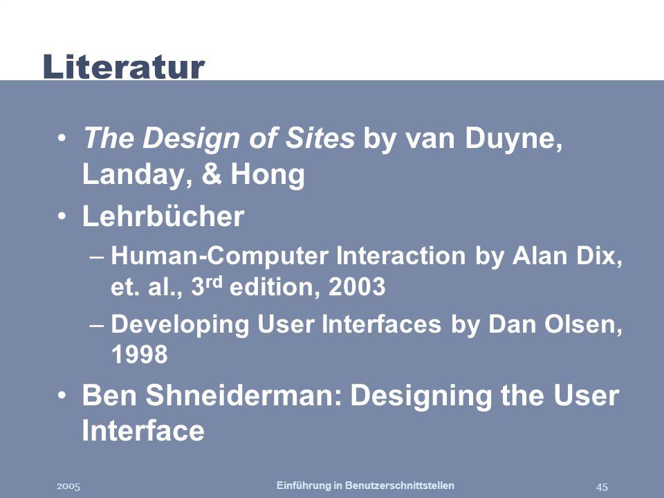 2005Einführung in Benutzerschnittstellen45 Literatur The Design of Sites by van Duyne, Landay, & Hong Lehrbücher –Human-Computer Interaction by Alan D
