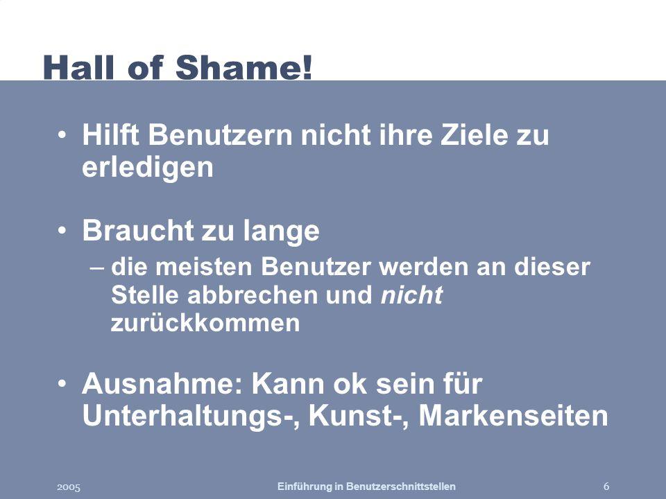 2005Einführung in Benutzerschnittstellen6 Hall of Shame! Hilft Benutzern nicht ihre Ziele zu erledigen Braucht zu lange –die meisten Benutzer werden a