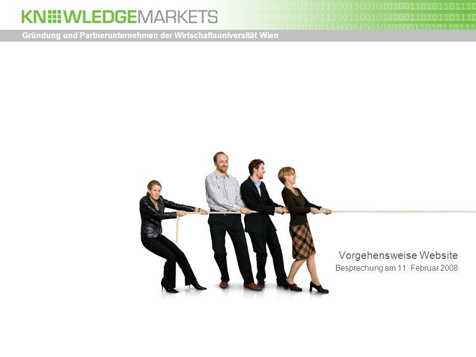 Vorgehensweise Website Besprechung am 11. Februar 2008 Gründung und Partnerunternehmen der Wirtschaftsuniversität Wien