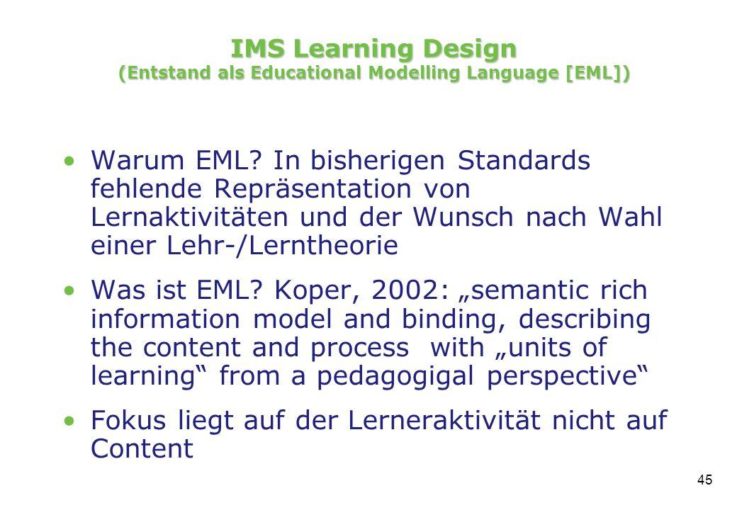 45 IMS Learning Design (Entstand als Educational Modelling Language [EML]) Warum EML.