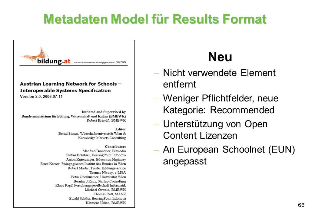 66 Metadaten Model für Results Format Neu – Nicht verwendete Element entfernt – Weniger Pflichtfelder, neue Kategorie: Recommended – Unterstützung von Open Content Lizenzen – An European Schoolnet (EUN) angepasst