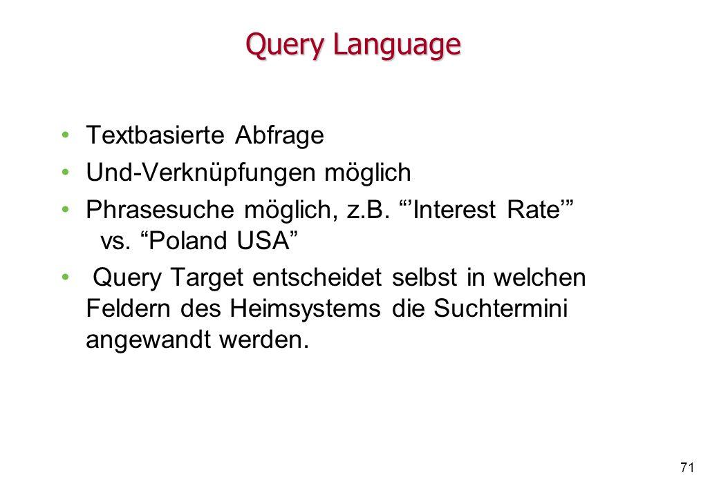 71 Query Language Textbasierte Abfrage Und-Verknüpfungen möglich Phrasesuche möglich, z.B.