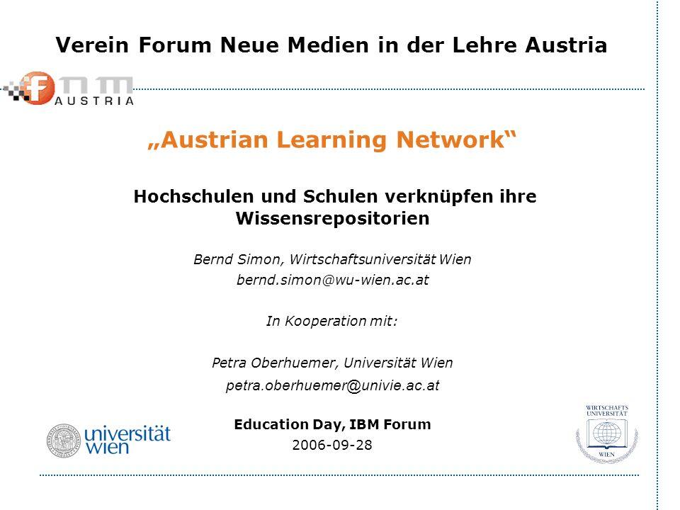 Austrian Learning Network Hochschulen und Schulen verknüpfen ihre Wissensrepositorien Bernd Simon, Wirtschaftsuniversität Wien bernd.simon@wu-wien.ac.