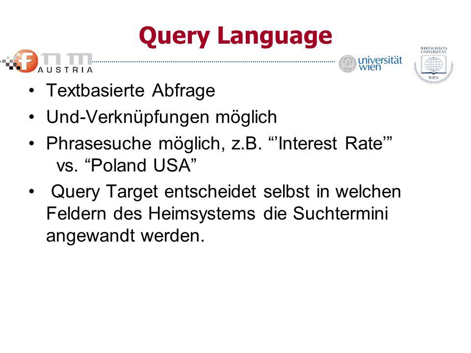 Query Language Textbasierte Abfrage Und-Verknüpfungen möglich Phrasesuche möglich, z.B. Interest Rate vs. Poland USA Query Target entscheidet selbst i