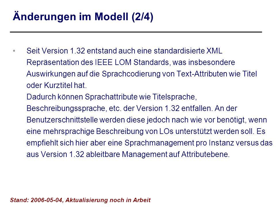 Änderungen im Modell (2/4) Seit Version 1.32 entstand auch eine standardisierte XML Repräsentation des IEEE LOM Standards, was insbesondere Auswirkung