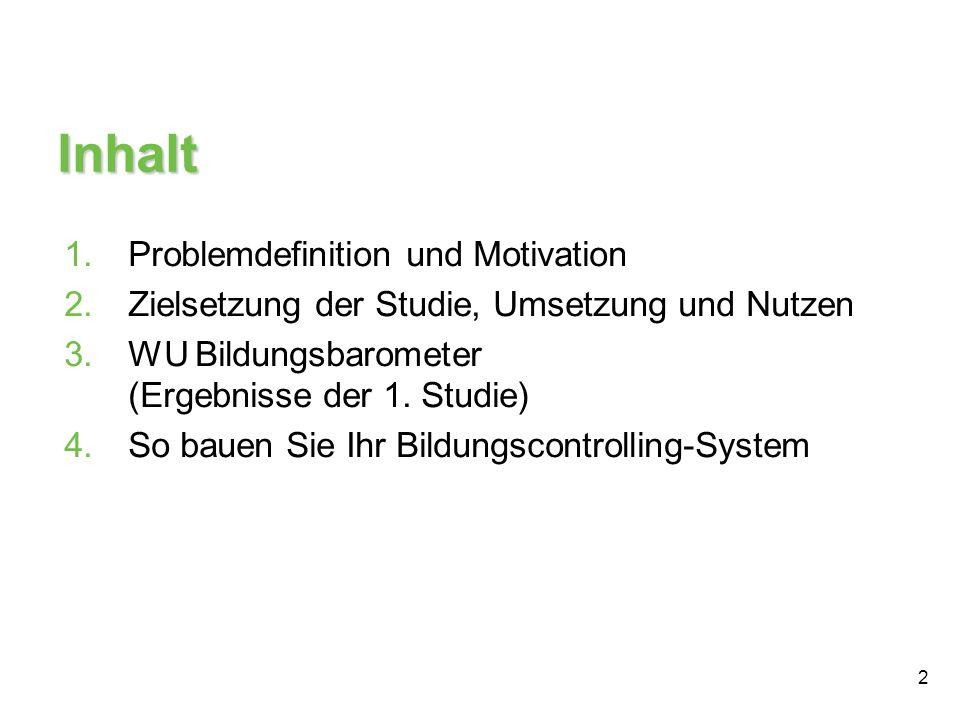 2 Inhalt 1.Problemdefinition und Motivation 2.Zielsetzung der Studie, Umsetzung und Nutzen 3.WU Bildungsbarometer (Ergebnisse der 1. Studie) 4.So baue