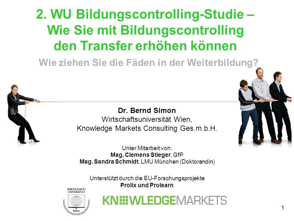 1 Dr. Bernd Simon Wirtschaftsuniversität Wien, Knowledge Markets Consulting Ges.m.b.H. Unter Mitarbeit von: Mag. Clemens Stieger, GfP Mag. Sandra Schm
