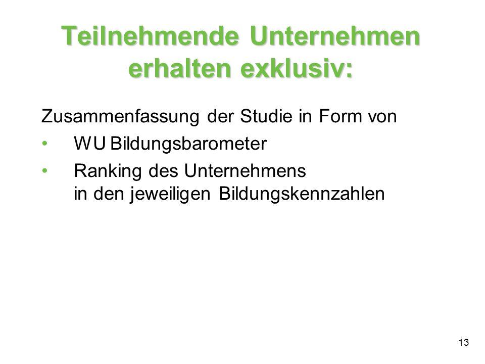 13 Teilnehmende Unternehmen erhalten exklusiv: Zusammenfassung der Studie in Form von WU Bildungsbarometer Ranking des Unternehmens in den jeweiligen