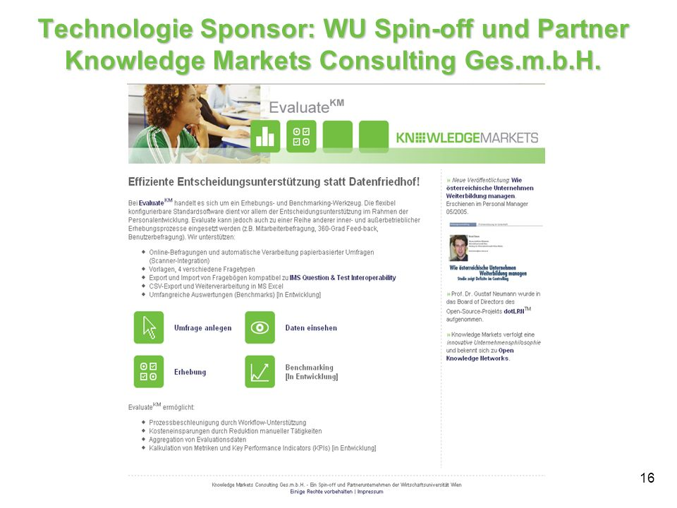 16 Technologie Sponsor: WU Spin-off und Partner Knowledge Markets Consulting Ges.m.b.H.