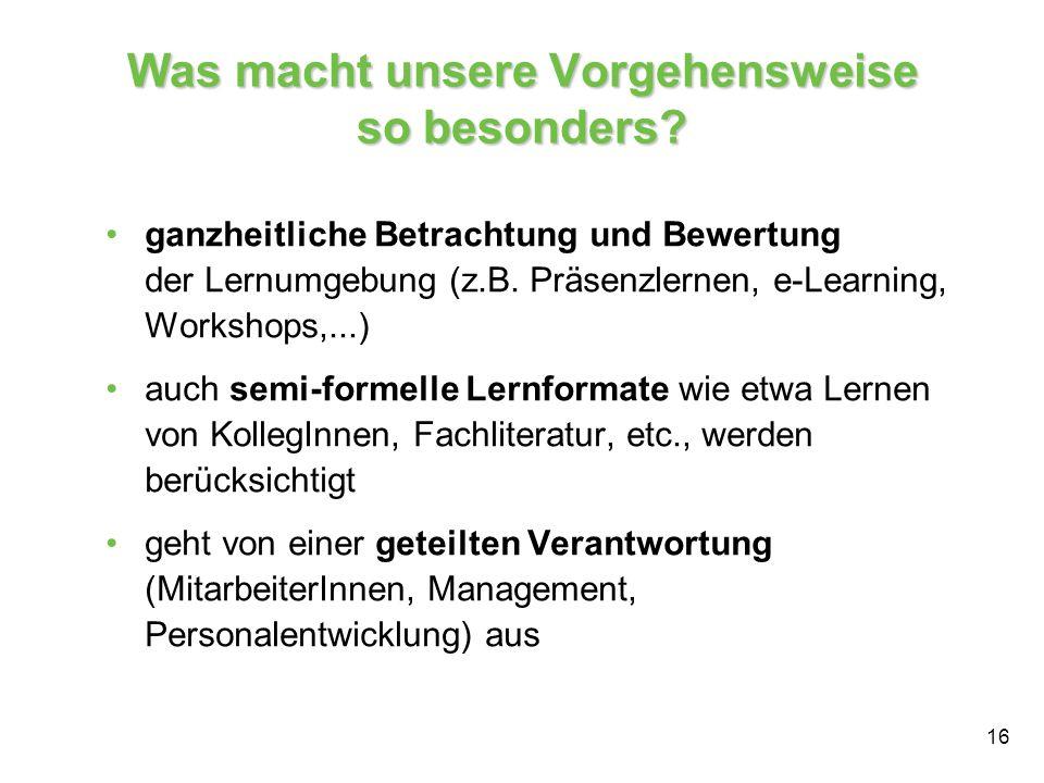 16 Was macht unsere Vorgehensweise so besonders? ganzheitliche Betrachtung und Bewertung der Lernumgebung (z.B. Präsenzlernen, e-Learning, Workshops,.