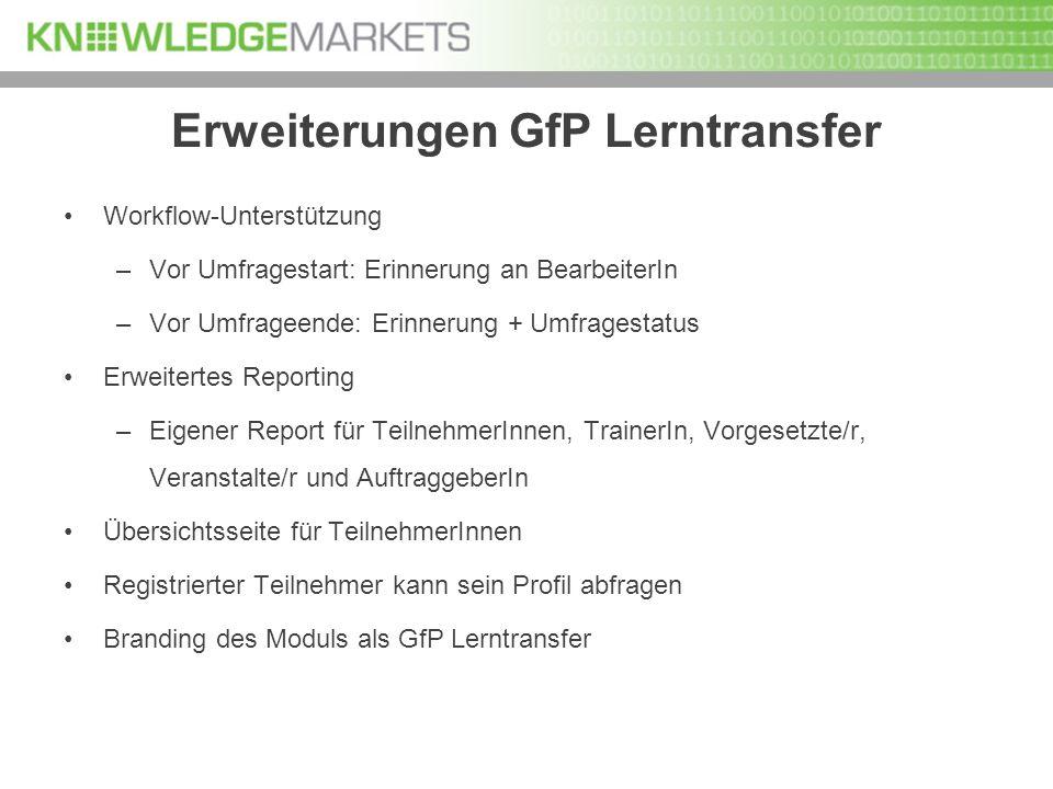 Erweiterungen GfP Lerntransfer Workflow-Unterstützung –Vor Umfragestart: Erinnerung an BearbeiterIn –Vor Umfrageende: Erinnerung + Umfragestatus Erwei