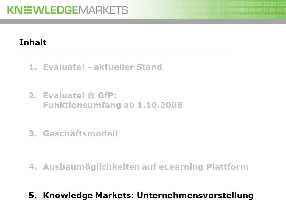 1.Evaluate! - aktueller Stand 2.Evaluate! @ GfP: Funktionsumfang ab 1.10.2008 3.Geschäftsmodell 4.Ausbaumöglichkeiten auf eLearning Plattform 5.Knowle