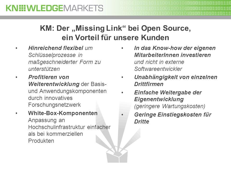 KM: Der Missing Link bei Open Source, ein Vorteil für unsere Kunden Hinreichend flexibel um Schlüsselprozesse in maßgeschneiderter Form zu unterstütze