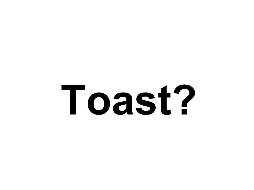 Toast?