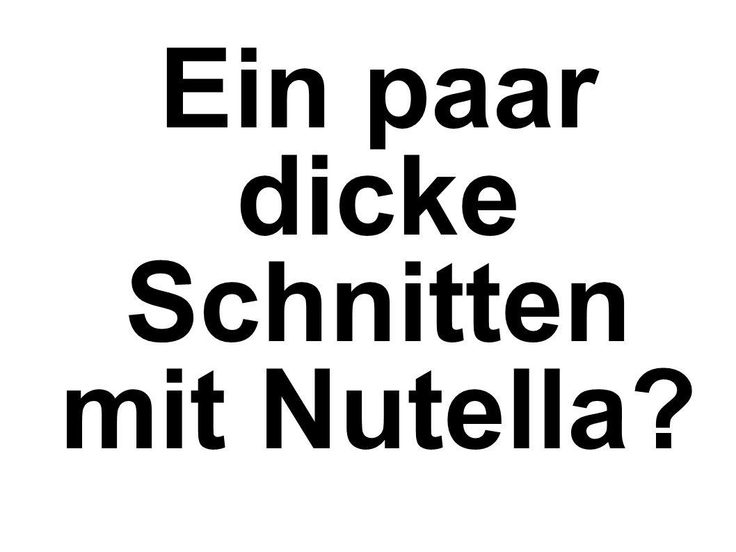 Ein paar dicke Schnitten mit Nutella?