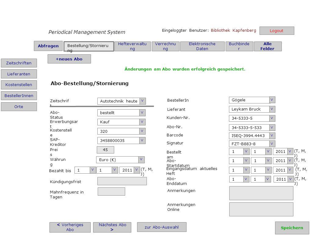 Periodical Management System Bestellung/Stornieru ng Hefteverwaltu ng Verrechnu ng Elektronische Daten Buchbinde r Alle Felder Eingeloggter Benutzer: Bibliothek Kapfenberg < Vorheriges Abo Nächstes Abo > zur Abo-Auswahl Autotechnik heute > Zeitschrif t bestellt > Abo- Status Erwerbungsar t Kauf > Kostenstell e 320 > SAP- Kreditor 3458800035 > Prei s 45 Euro () > Währun g Bezahlt bis (T, M, J) 1 > 1 > 2011 > Kündigungsfrist Mahnfrequenz in Tagen Gögele > BestellerIn Leykam Bruck > Lieferant 34-5333-5 > Kunden-Nr.