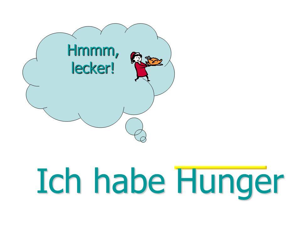 Hmmm, lecker! Ich habe Hunger