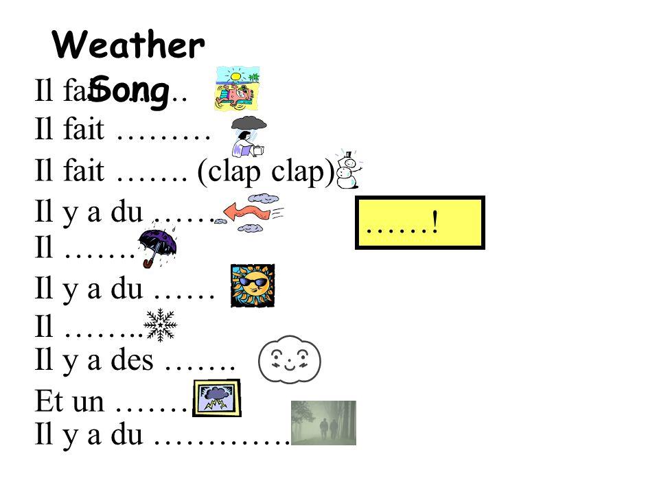 Il fait ……. Il fait ……… Il fait ……. (clap clap) Il y a du …… Il ……. Il y a du …… Il …….. Il y a des ……. Et un ……… Il y a du …………. ……! Weather Song
