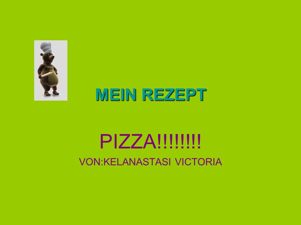MEIN REZEPT PIZZA!!!!!!!! VON:KELANASTASI VICTORIA