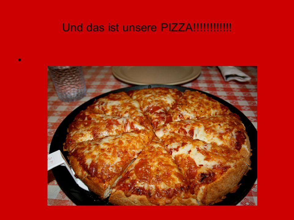 Und das ist unsere PIZZA!!!!!!!!!!!!