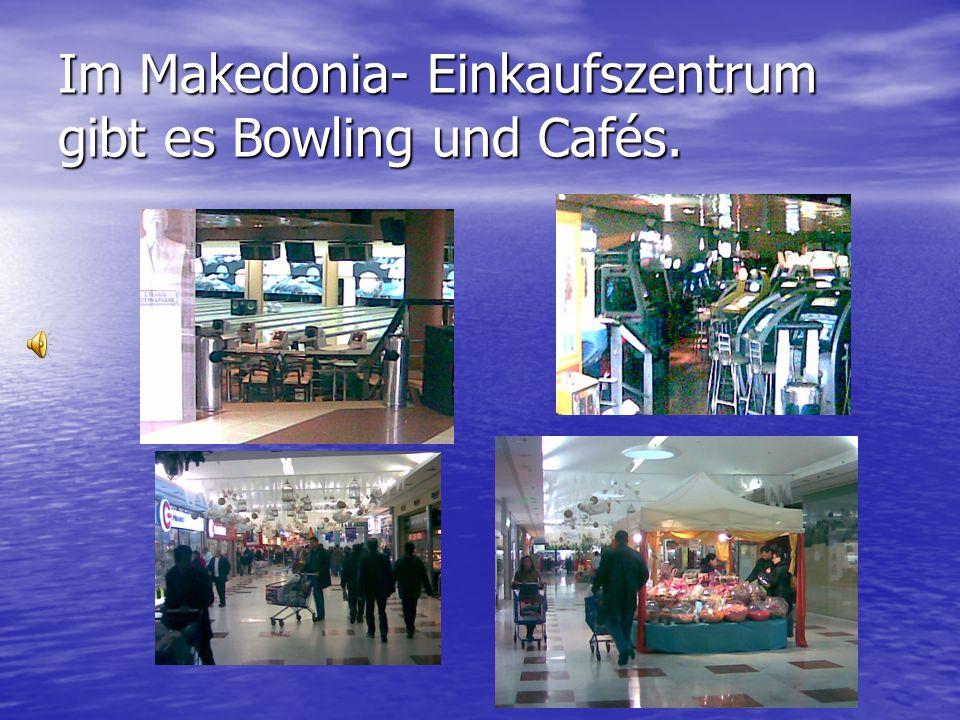Im Makedonia- Einkaufszentrum gibt es Bowling und Cafés.