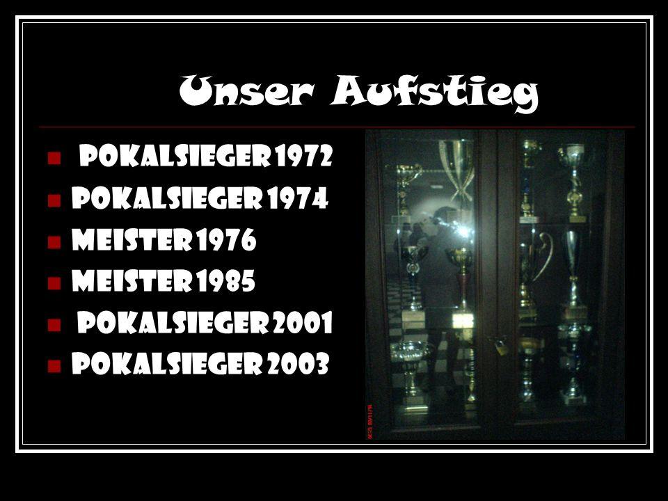 Unser Aufstieg Pokalsieger 1972 Pokalsieger 1974 Meister 1976 Meister 1985 Pokalsieger 2001 Pokalsieger 2003