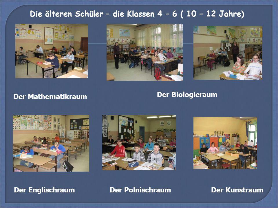 Die älteren Schüler – die Klassen 4 – 6 ( 10 – 12 Jahre) Der Mathematikraum Der Biologieraum Der PolnischraumDer KunstraumDer Englischraum
