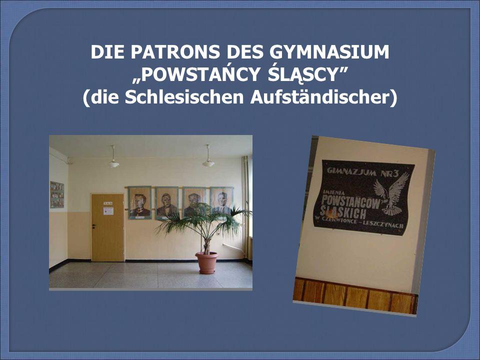 DIE PATRONS DES GYMNASIUM POWSTAŃCY ŚLĄSCY (die Schlesischen Aufständischer)