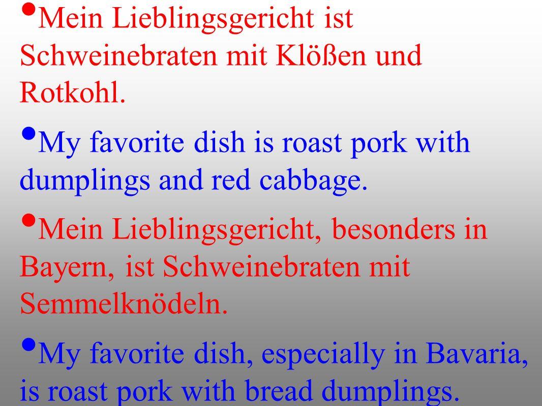 Mein Lieblingsgericht ist Schweinebraten mit Klößen und Rotkohl. My favorite dish is roast pork with dumplings and red cabbage. Mein Lieblingsgericht,