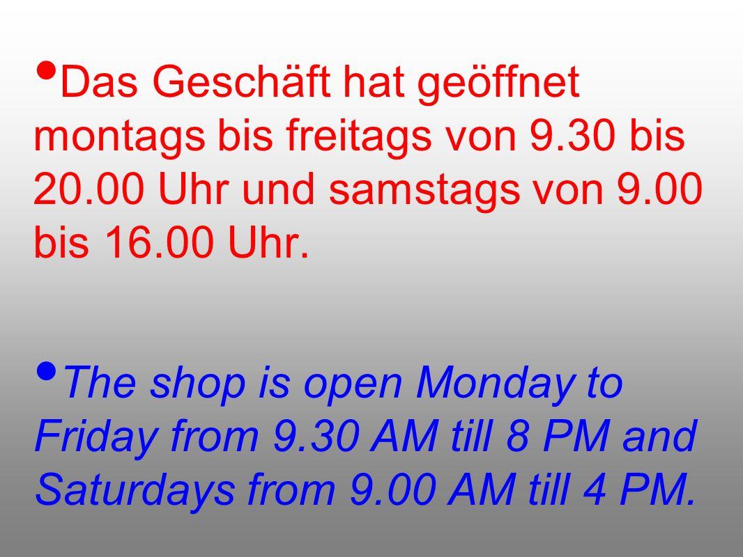 Das Geschäft hat geöffnet montags bis freitags von 9.30 bis 20.00 Uhr und samstags von 9.00 bis 16.00 Uhr.