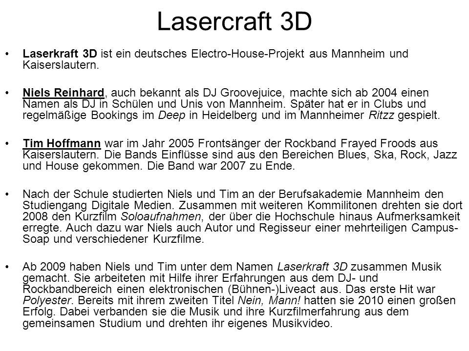 Lasercraft 3D Laserkraft 3D ist ein deutsches Electro-House-Projekt aus Mannheim und Kaiserslautern.