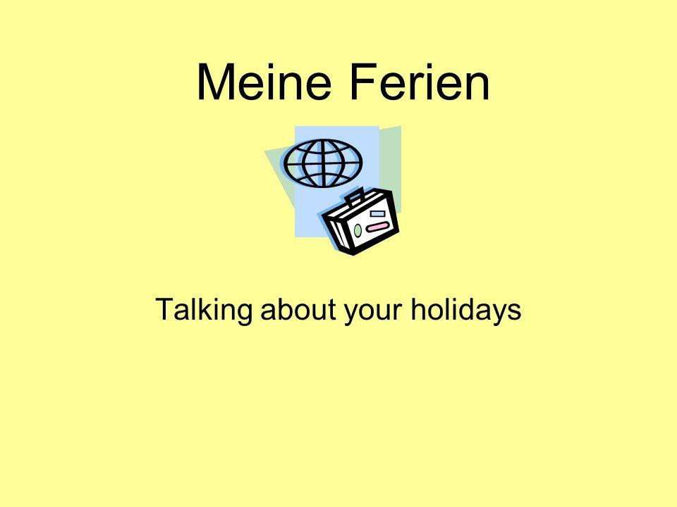 Meine Ferien Talking about your holidays
