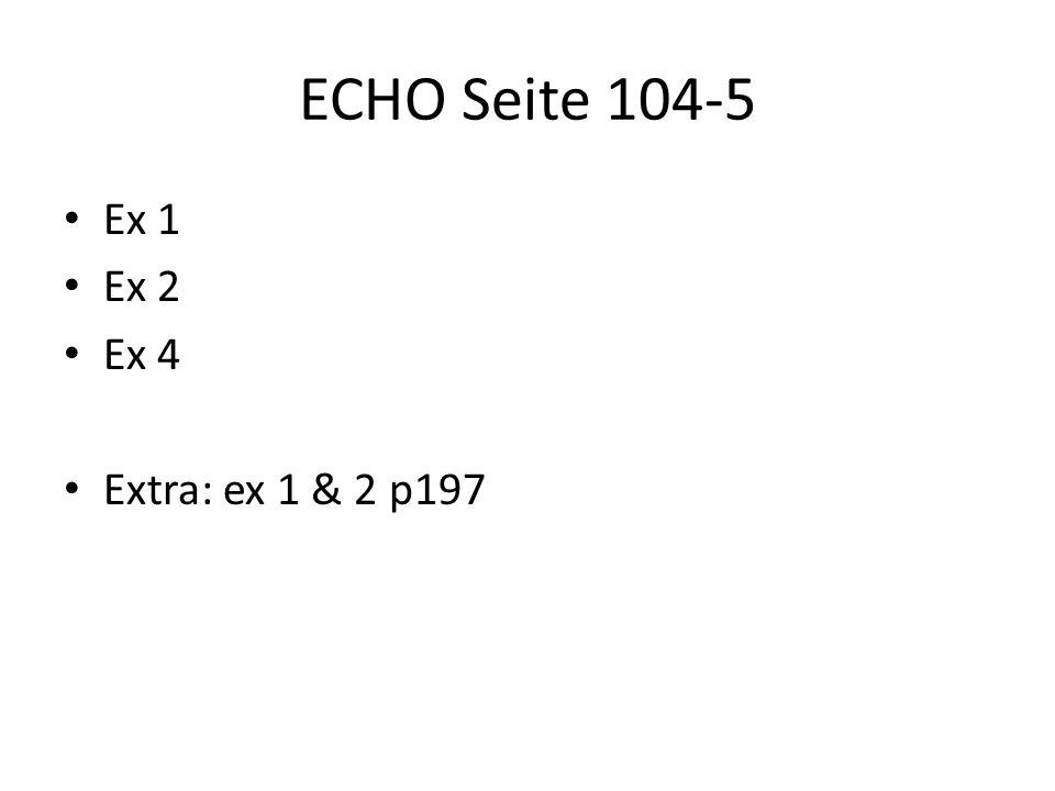 ECHO Seite 104-5 Ex 1 Ex 2 Ex 4 Extra: ex 1 & 2 p197
