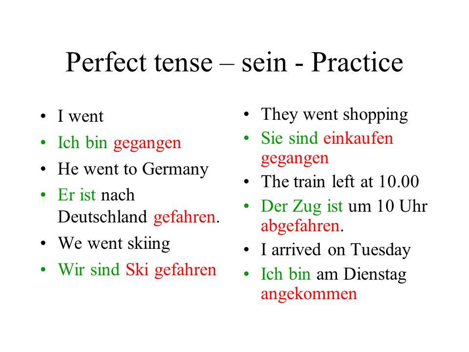 Useful verbs with sein To go = gehen gegangen To travel = fahren gefahren To come = kommen gekommen To arrive = ankommen angekommen To stay = bleiben