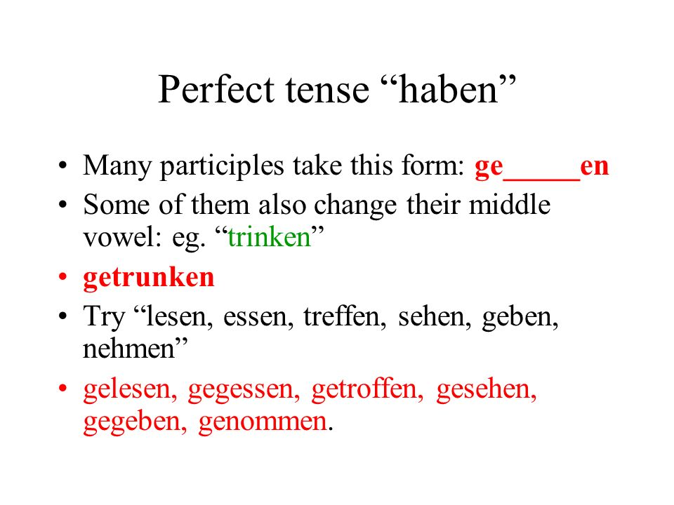 Perfect tense – regular - haben I bought He did We danced She played They listened You did your homework We played Tennis Ich habe gekauft Er hat gema