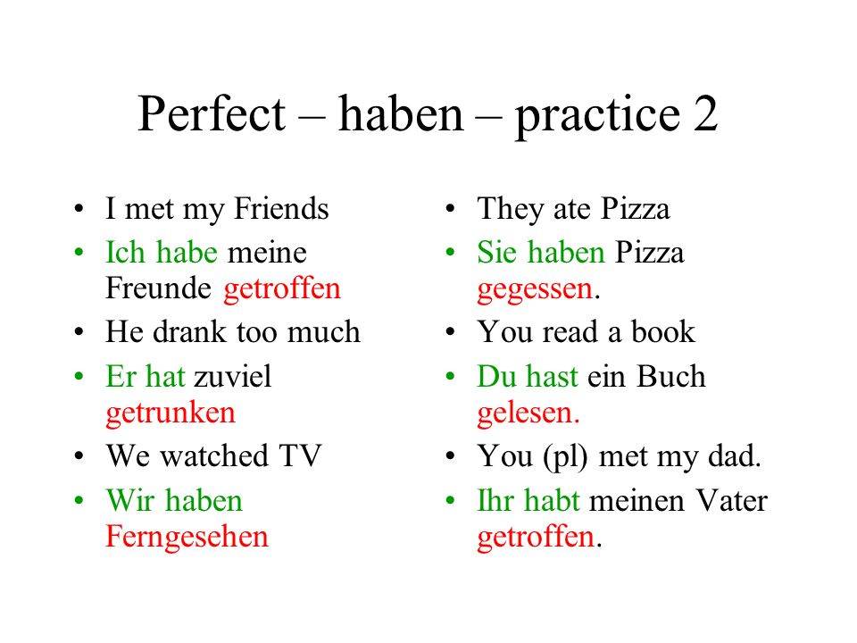 Perfect tense haben Many participles take this form: ge_____en Some of them also change their middle vowel: eg. trinken getrunken Try lesen, essen, tr