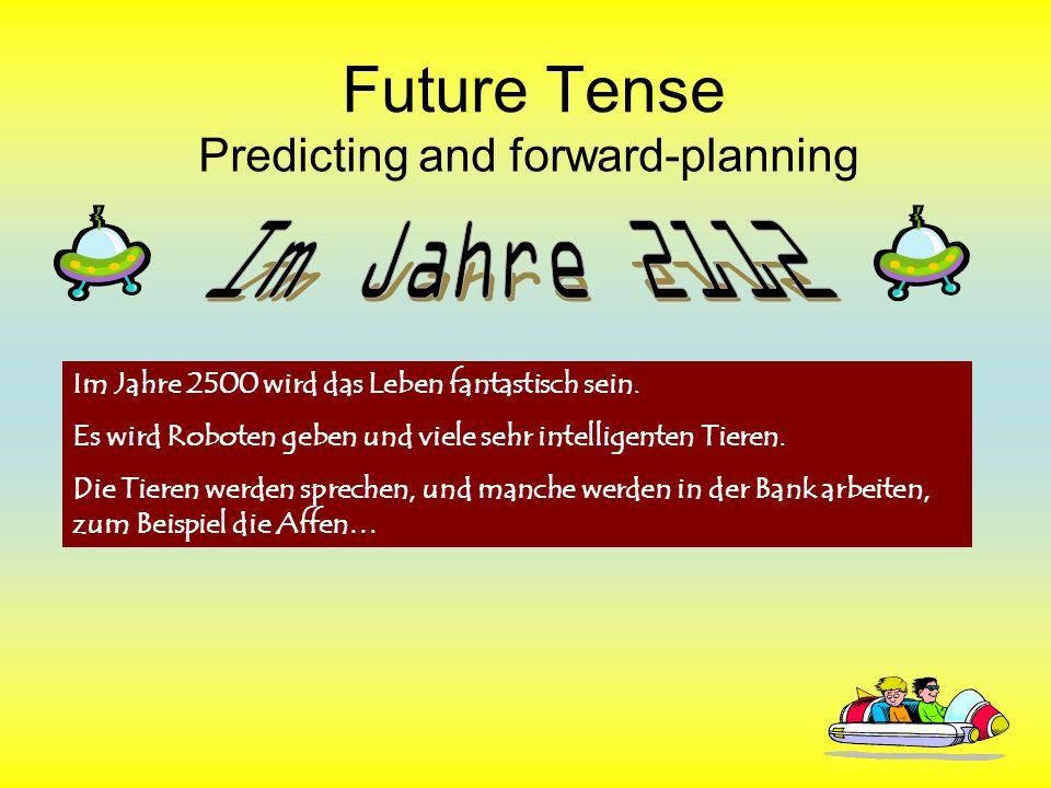 Future Tense Predicting and forward-planning Im Jahre 2500 wird das Leben fantastisch sein.