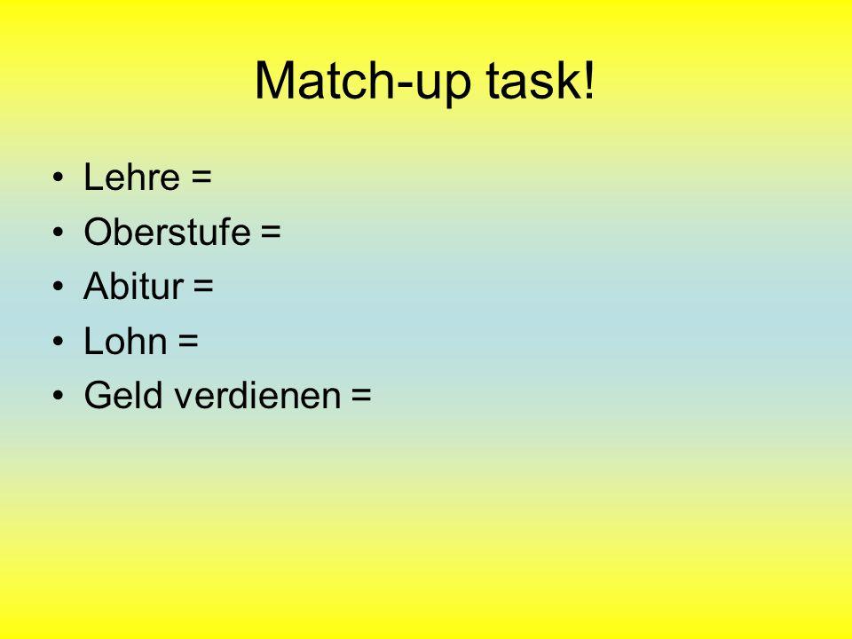 Match-up task! Lehre = Oberstufe = Abitur = Lohn = Geld verdienen =