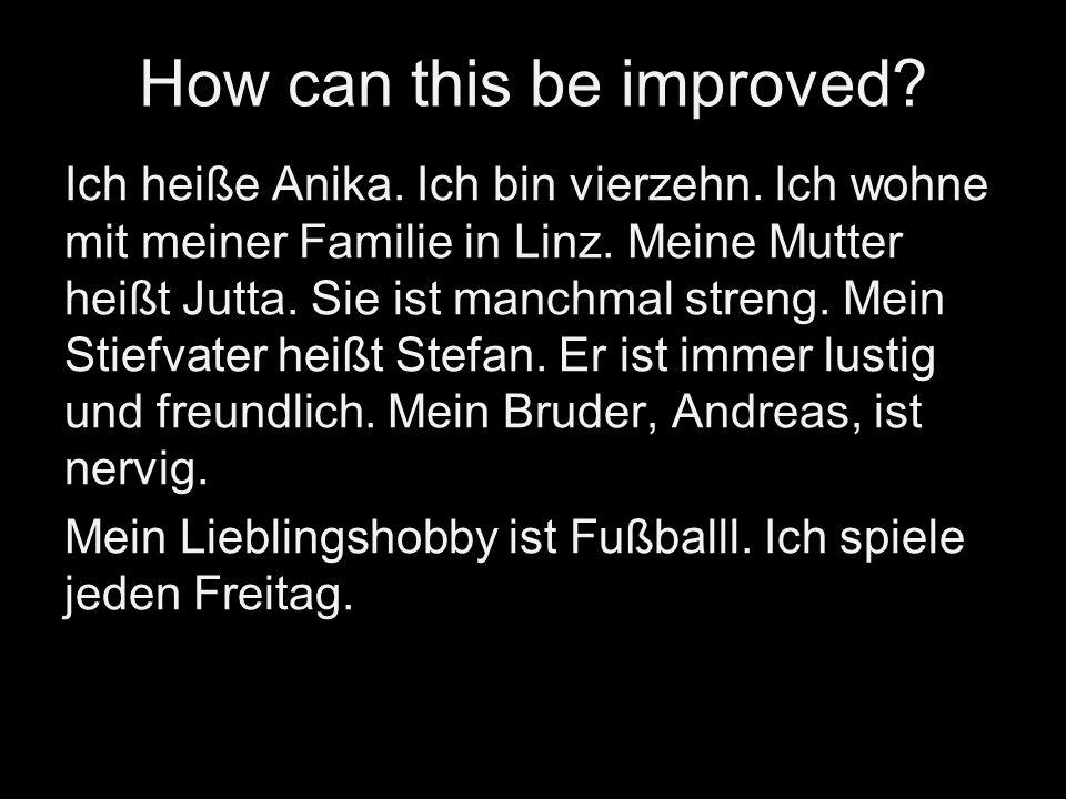 Dictation Ich heiße Anika. Ich bin vierzehn. Ich wohne mit meiner Familie in Linz.