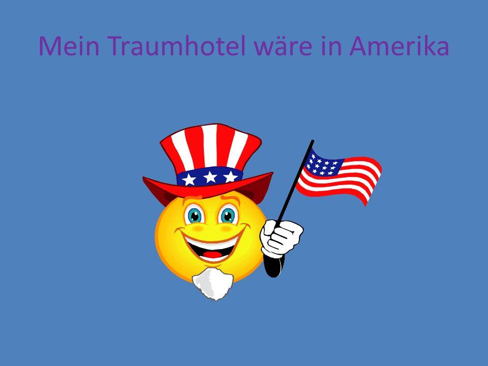 Mein Traumhotel wäre in Amerika