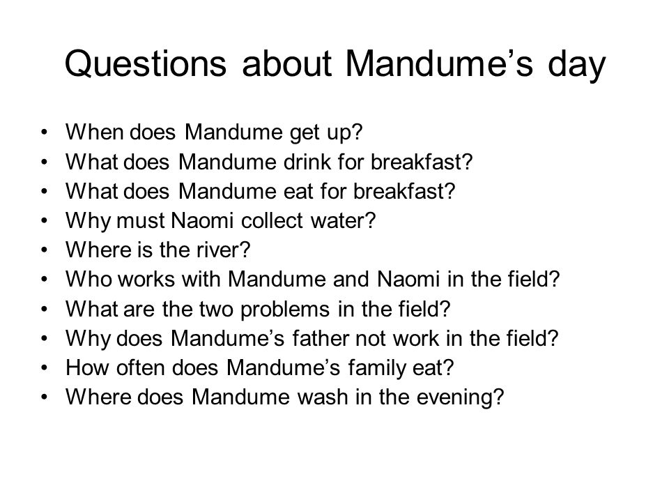 Questions about Mandumes day When does Mandume get up? What does Mandume drink for breakfast? What does Mandume eat for breakfast? Why must Naomi coll