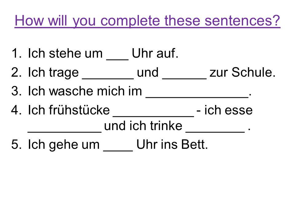 How will you complete these sentences.1.Ich stehe um ___ Uhr auf.