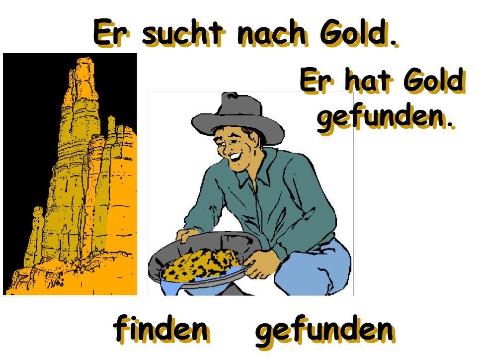 Er sucht nach Gold. Er hat Gold gefunden. findengefunden