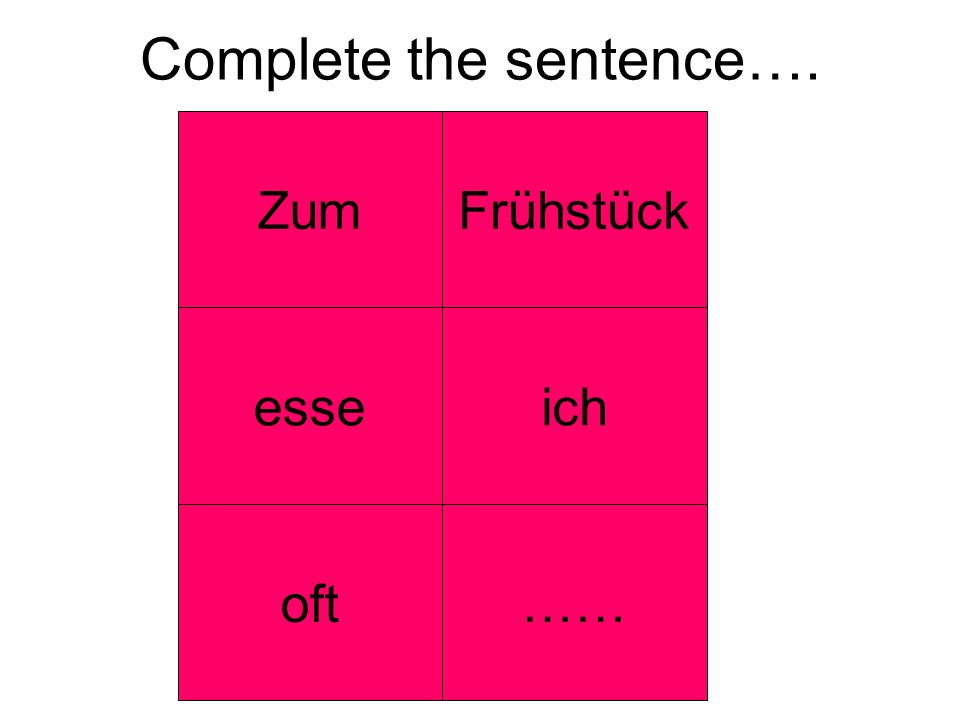 Complete the sentence…. ZumFrühstück esseich oft……