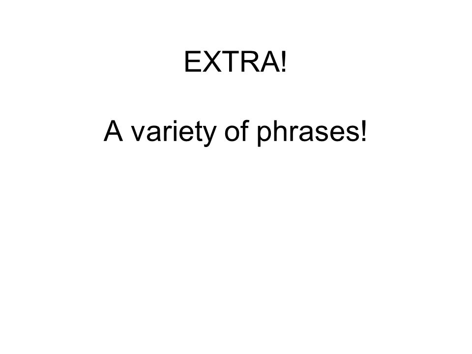 EXTRA! A variety of phrases!